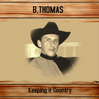 B.Thomas - Keeping It Country