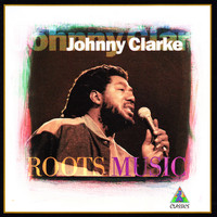 Johnny Clarke - Roots Music