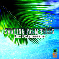 The Polynesians - Swaying Palm Trees