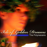 The Polynesians - Isle Of Golden Dreams