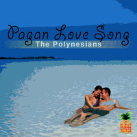 The Polynesians - Pagan Love Song