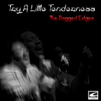 The Jagged Edges - Try A Little Tenderness