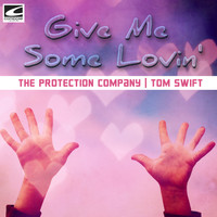 The Protection Company, Tom Swift - Give Me Some Lovin'