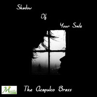The Acapulco Brass - Shadow Of Your Smile