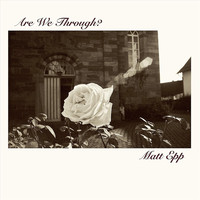 Matt Epp - Are We Through