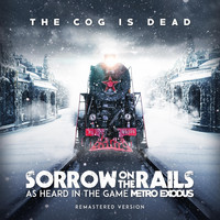 The Cog is Dead - Sorrow on the Rails (As Heard in the Game Metro Exodus)