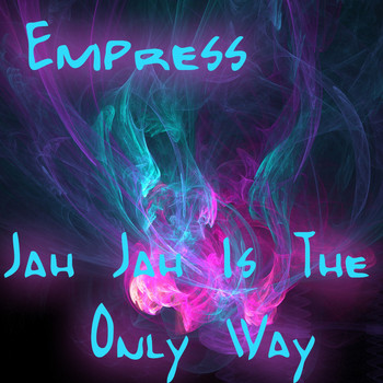 Empress - Jah Jah Is The Only Way