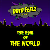 Nato Feelz - The End Of The World