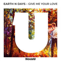 Earth n Days - Give Me Your Love