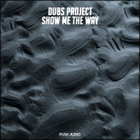 Dubs Project - Show Me The Way