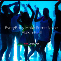Alakin Kirill - EveryBody Make Some Noise
