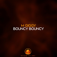 M Giggy - Bouncy Bouncy