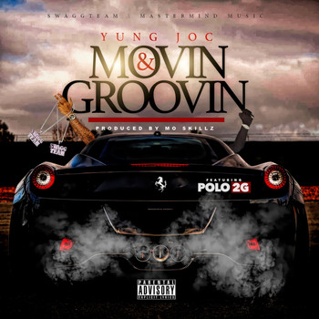 Yung Joc - Movin & Groovin (feat. Polo 2G) (Explicit)