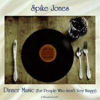 Spike Jones - Dinner Music (For People Who Aren't Very Hungry) (Remastered 2018)