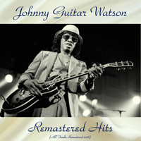 Johnny Guitar Watson - Remastered Hits (All Tracks Remastered 2018)