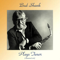 Bud Shank - Plays Tenor (Remastered 2018)