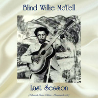 Blind Willie McTell - Last Session (Enhanced Stereo Edition - Remastered 2018)