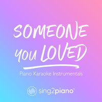 Sing2Piano - Someone You Loved (Piano Karaoke Instrumentals)