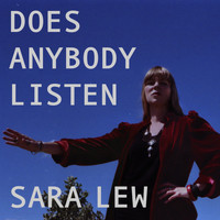 Sara Lew - Does Anybody Listen