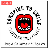 Reid Genauer - Conspire to Smile