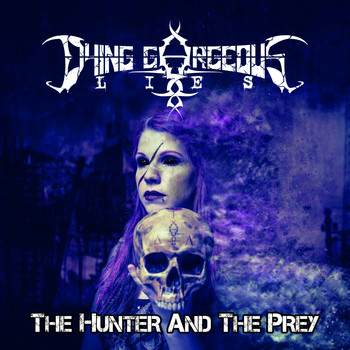 Dying Gorgeous Lies - The Hunter And The Prey (Explicit)