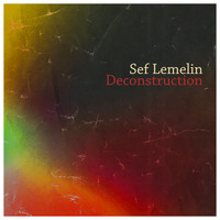 Sef Lemelin - Deconstruction