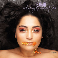 Bahar - What Eyes Cannot See