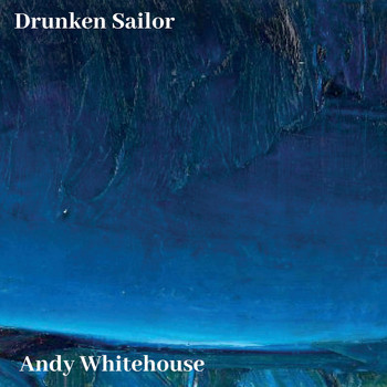 Andy Whitehouse - Drunken Sailor