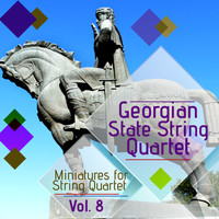 Georgian State String Quartet - Miniatures for String Quartet, Vol. 8