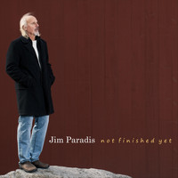 Jim Paradis - Not Finished Yet