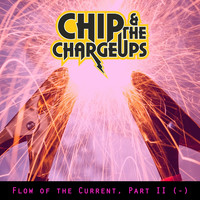 Chip & the Charge Ups - Flow of the Current, Pt. II (-)