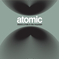 Atomic - There´s a Hole in the Mountain