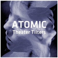 Atomic - Theater Tilters Vol. 1