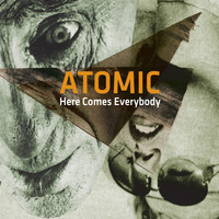 Atomic - Here Comes Everybody