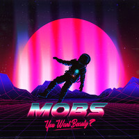 MOBS - You Want Beauty?