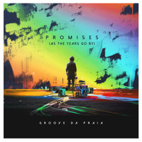 Groove Da Praia - Promises (as the Years Go by)