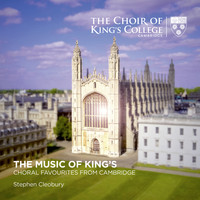 Stephen Cleobury and Choir of King's College, Cambridge - The Music of King's: Choral Favourites from Cambridge
