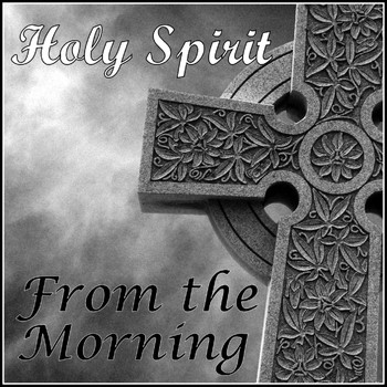 From the Morning - Holy Spirit