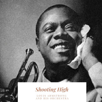 Louis Armstrong and His Orchestra - Shooting High