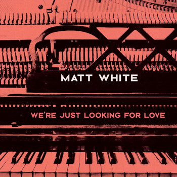 Matt White - We're Just Looking for Love