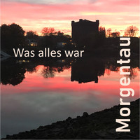 Morgentau - Was alles war