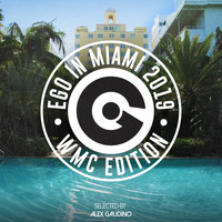 Alex Gaudino - Ego In Miami WMC 2019 Selected By Alex Gaudino