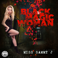 Miss Sammy J - Black Magic Woman