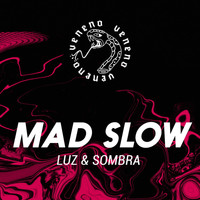 Mad Slow - Luz & Sombra
