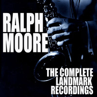 Ralph Moore - The Complete Landmark Recordings