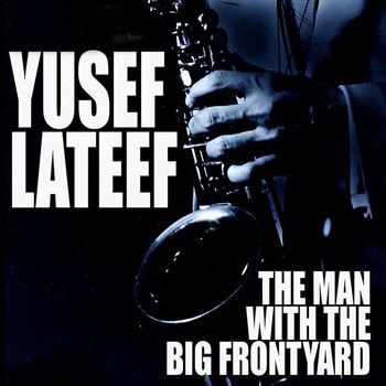 Yusef Lateef - The Man With The Big Frontyard