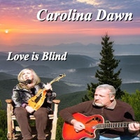 Carolina Dawn - Love Is Blind