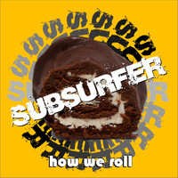 Subsurfer - How We Roll