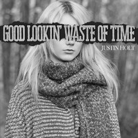 Justin Holt - Good Lookin' Waste of Time (Explicit)