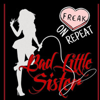 Bad Little Sister - Freak on Repeat
